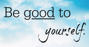 "Blue sky with clouds in the background. Overlying text reads ""be good to yourself."" A common mantra of self care."